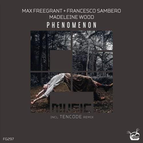 Max Freegrant, Francesco Sambero feat Madeleine Wood  - Phenomenon  (Tencode Remix)