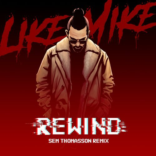 Like Mike -  Rewind  (Sem Thomasson Extended Remix)