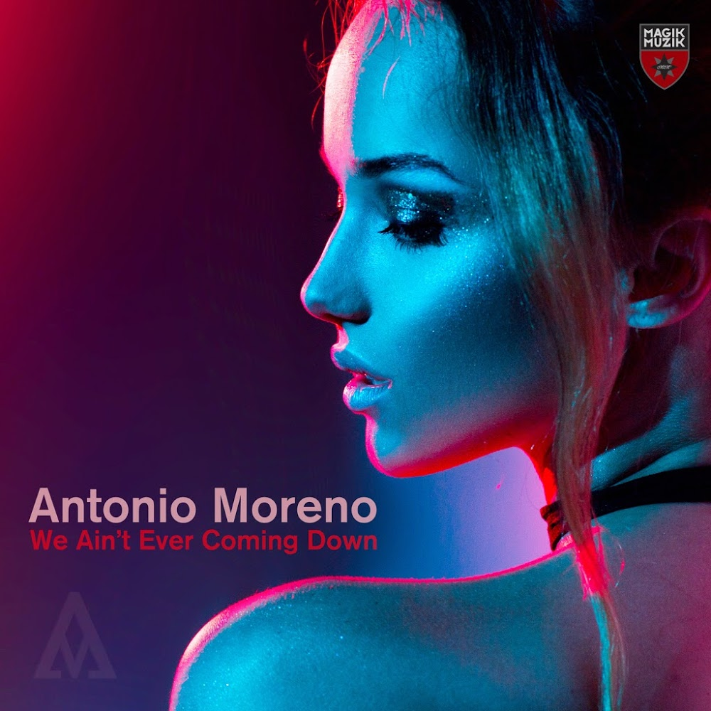 Antonio Moreno - We Aint Ever Coming Down  (Extended Mix)