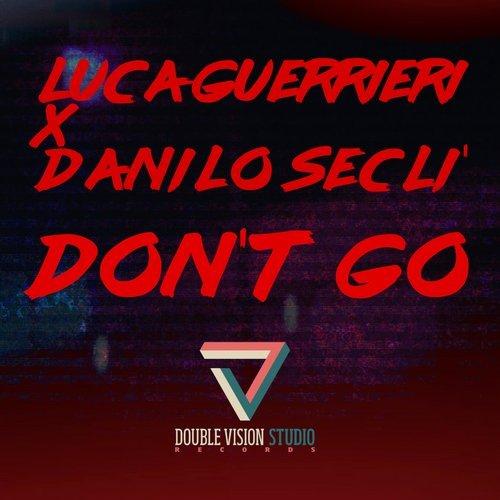 Luca Guerrieri & Danilo Secli -  Don\'t Go  (Original Mix)