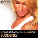 Juan Chosa feat. Laura Jackson - Suddenly  (DJ Spen, Earl Tutu & John Khan Remix)