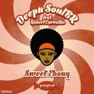 Deepn SoulBR feat. Robert Carvalho - Sweet Ebony  (Deep Vintage Remix)