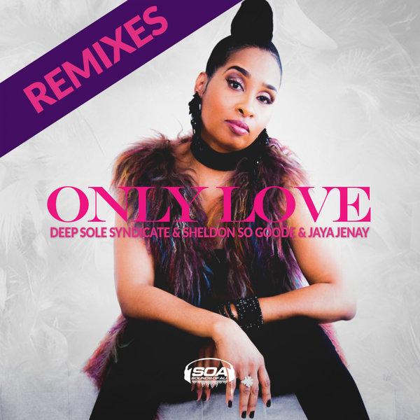 Deep Sole Syndicate, Sheldon So Goode, Jaya Jenay, Reggie Steele - Only Love  (Steele Records Vocal Mix)