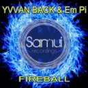 Yvvan Back & EM PI - Fireball (Original Mix)