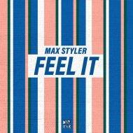 Max Styler - Feel It (Original Mix)