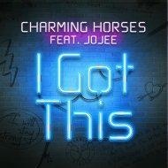 Charming Horses Ft. Jojee - I Got This (Original Mix)