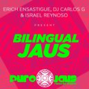 Erich Ensastigue & DJ CARLOS G & Israel Reynoso - BILINGUAL JAUS (Explosive Mix)