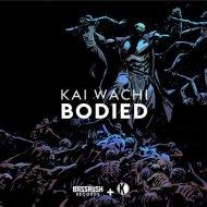 Kai Wachi - Bodied (Original Mix)