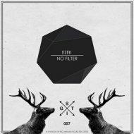 Ezek - No Filter (Original Mix)