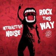 Interactive Noise - Rock This Way (Original Mix)