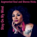 Augmented Soul & Sheree Hicks - Stay on My Mind (Augmented Soul Mix)