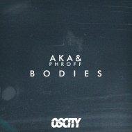 A K A & Phroff - Bodies (Original Mix)