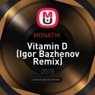 MONATIK  - Vitamin D (Igor Bazhenov Remix) ()