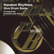 Random Rhythms - Give Drum Some  (Alessio Cala\' Remix)