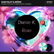Sam Feldt & Mowe feat. Karra  - Down For Anything (Dimitriy K. Remix)