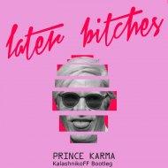 The Prince Karma - Later Bitches  (KalashnikoFF Bootleg)