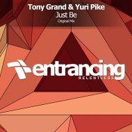 Tony Grand & Yuri Pike - Just Be  (Original Mix)