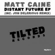 Matt Caine   - Distant Future (Original Mix)