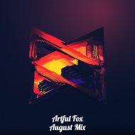 Artful Fox - August Mix ()