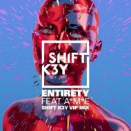 Shift K3Y feat. AME - Entirety (VIP Remix)
