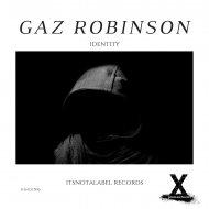 Gaz Robinson - Identity (Original Mix)
