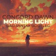 Concord Dawn - Morning Light (Bad Syntax Bootleg)
