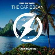 Paul Maxwell - The Caribbean (Original Mix)
