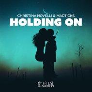 Christina Novelli and Madticks - Holding On (Extended Mix)