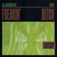 Classmatic - Freakin\' Bitch (Original Mix)