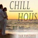 Van Vantiesto present .. - Chill House ... by Me ()