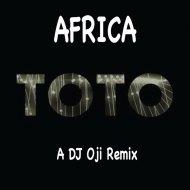Toto - Africa (DJ Oji Africa Rain dub)