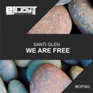 Santi Glen - We Are Free (Original Mix)