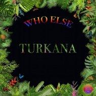 Who Else - Turkana (Original Mix)