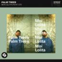 Palm Trees Ft. OT - Moi Lolita (Original Mix)