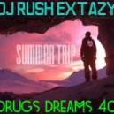 Dj Rush Extazy - Drugs Dreams 40 (Summer Trip)