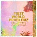 Firzt World Problemz - Call It Fate (Fight The Feelin\') (First World Problemz Trap Mix)