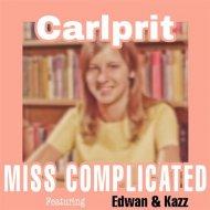 Carlprit Ft. Edwan & Kazz - Miss Complicated (Short Edit)