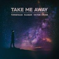 Tungevaag & Raaban Ft. Victor Crone - Take Me Away (Original Mix)