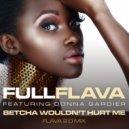 Full Flava, Donna Gardier - Betcha Wouldn\'t Hurt Me (Flava 2.0 Mix)