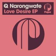 Q Narongwate - Love Desire (Original Mix)