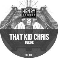 That Kid Chris - Use Me (Original Mix)
