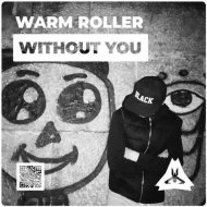 Warm Roller - Without You (Original Mix)