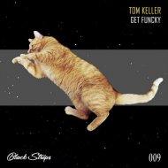 Tom Keller - Get Funcky  (Original Mix)