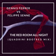 Dennis Ferrer Vs. Felippe Senne - The Red Room All Night (Quadrini Bootleg Mix)