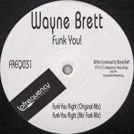Wayne Brett - Funk You Right  (Mo\' Funk Mix)