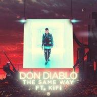 Don Diablo feat. KiFi - The Same Way  (Original Mix)