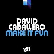 David Caballero - Make It Fun  (Original Mix)
