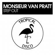 Monsieur Van Pratt - Step Out (Original Mix)