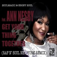 Soulmagic & Ebony Soul feat. Ann Nesby - Get Your Thing Together  (Raf n\' Soul New York Remix)