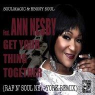 Soulmagic & Ebony Soul feat. Ann Nesby - Get Your Thing Together  (Raf n\' Soul Radio Edit)